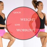 Quick Weight Lose Workout; Start Today