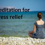 Meditation- A Perfect Solution For Stress Relief