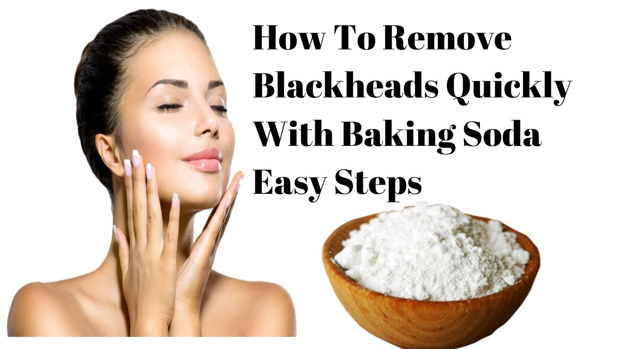 5 Easy Ways to Remove The Blackheads By Using Baking Soda