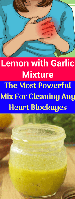 Lemon & Garlic Mixture: The Most Powerful Mix For Cleaning Any Heart Blockages