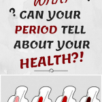 WHAT CAN YOUR PERIOD TELL ABOUT YOUR HEALTH?