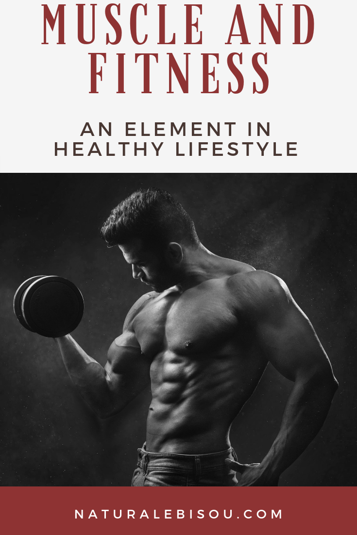 MUSCLE AND FITNESS: AN ELEMENT IN HEALTHY LIFESTYLE