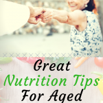 GREAT NUTRITION TIPS FOR AGED PEOPLE