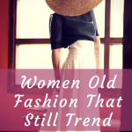WOMEN OLD FASHION THAT STILL TREND