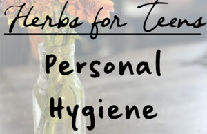 Natural Roots zine [Herbal Rootlets]: No. 124 - Herbs for Teenagers: Private Hygiene